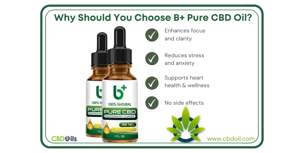 Why Should You Choose B+ Pure CBD Oil Over Their Competitors?