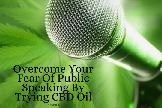 Overcome Your Fear Of Public Speaking By Trying CBD Oil